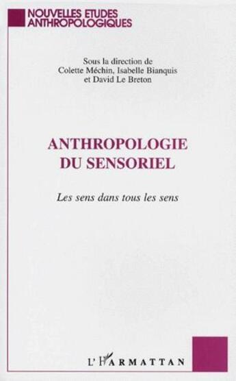 Couverture du livre « Anthropologie du sensoriel ; le sens dans tous les sens » de David Le Breton et Colette Mechin et Isabelle Bianquis aux éditions L'harmattan