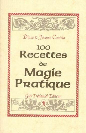 Couverture du livre « 100 recettes de magie pratique » de Jacques Coutela aux éditions Tredaniel