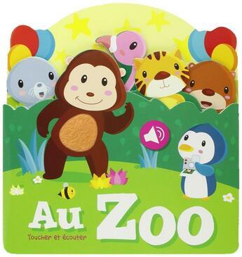 Couverture du livre « Toucher Et Ecouter ; Au Zoo » de Collectif aux éditions Yoyo Books
