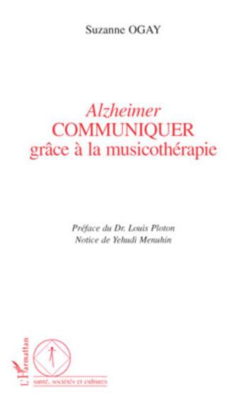Couverture du livre « Alzheimer communiquer grâce à la musicothérapie » de Suzanne Ogay aux éditions Harmattan