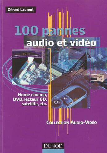 Couverture du livre « 100 Pannes Audio Et Video ; Home Cinema Dvd Lecteur Cd Satellite » de Laurent aux éditions Dunod