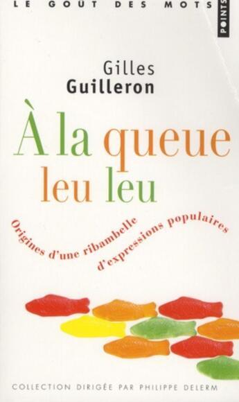 Couverture du livre « à la queue leu leu ; origines d'une ribambelle d'expressions populaires » de Gilles Guilleron aux éditions Points