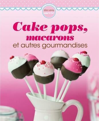 Couverture du livre « Cake pops, macarons et autres gourmandises » de Collectif aux éditions Ngv