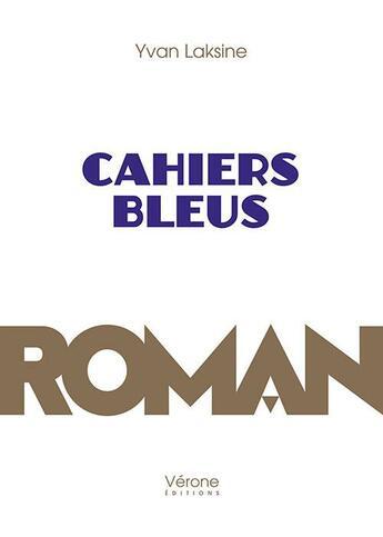 Couverture du livre « Cahiers bleus » de Yvan Laksine aux éditions Verone