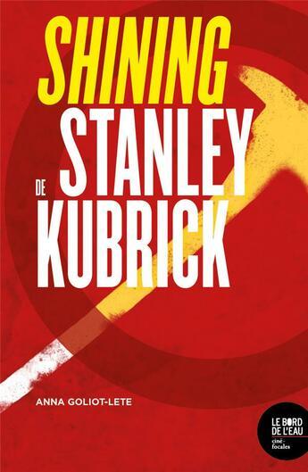 Couverture du livre « Shining de Stanley Kubrick » de Anne Goliot-Lete aux éditions Bord De L'eau