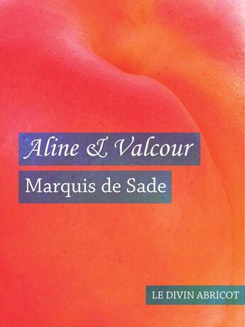 Couverture du livre « Aline et Valcour (érotique) » de Marquis De Sade aux éditions Le Divin Abricot