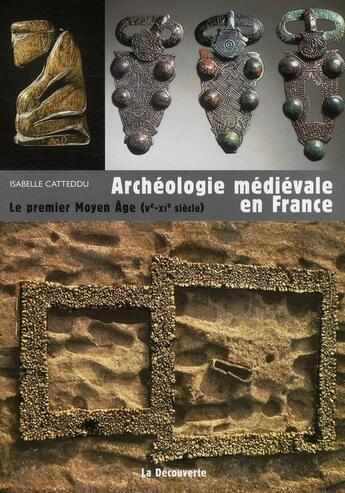 Couverture du livre « Archéologie médiévale en France ; le premier moyen-âge (Ve-XIe siècle) » de Isabelle Catteddu aux éditions La Decouverte