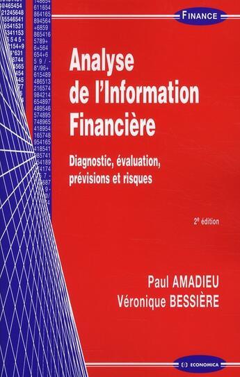 Couverture du livre « Analyse de l'information financière ; diagnostic, évaluation, prévisions et risques (2e édition) » de Veronique Bessiere et Paul Amadieu aux éditions Economica