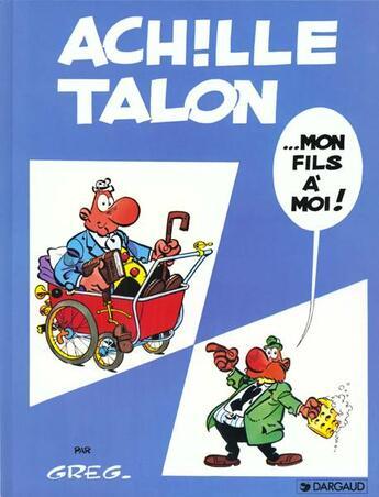 Couverture du livre « ACHILLE TALON ; Achille Talon T.4 ; ...mon fils à moi ! » de Greg aux éditions Dargaud