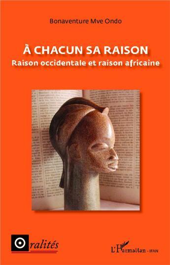 Couverture du livre « à chacun sa raison ; raison occidentale et raison africaine » de Bonaventure Mve Ondo aux éditions Harmattan