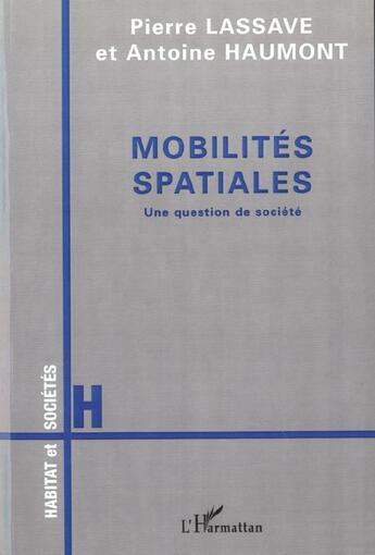 Couverture du livre « Mobilites Spatiales Une Question De Societe » de Lassave Pierre Haumo aux éditions L'harmattan