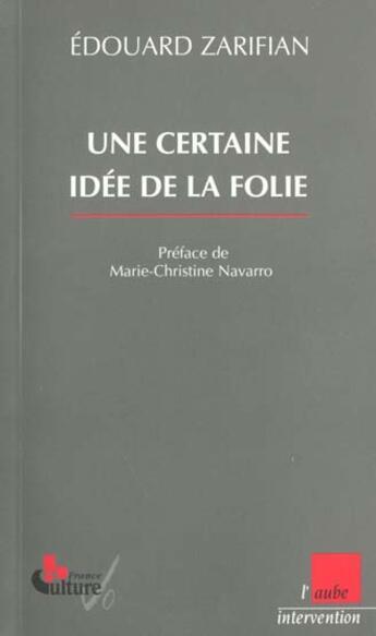 Couverture du livre « Une Certaine Idee De La Folie » de Edouard Zarifian aux éditions Editions De L'aube