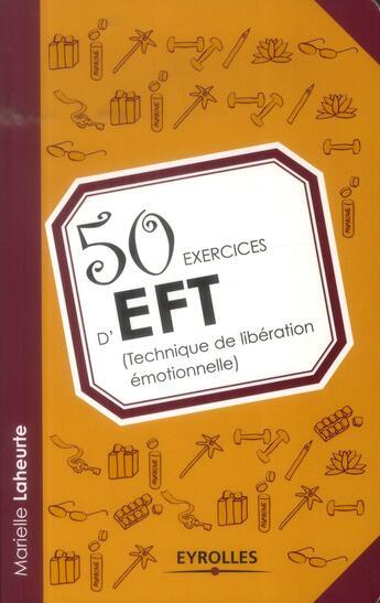 Couverture du livre « 50 exercices d'EFT ; technique de libération émotionnelle » de Marielle Laheurte aux éditions Eyrolles