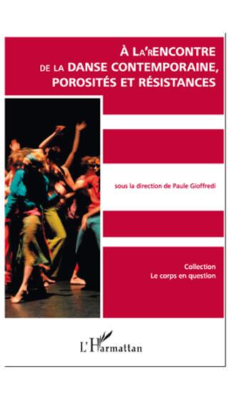 Couverture du livre « À la rencontre de la danse contemporaine ; porosités et résistances » de Paule Gioffredi aux éditions Editions L'harmattan