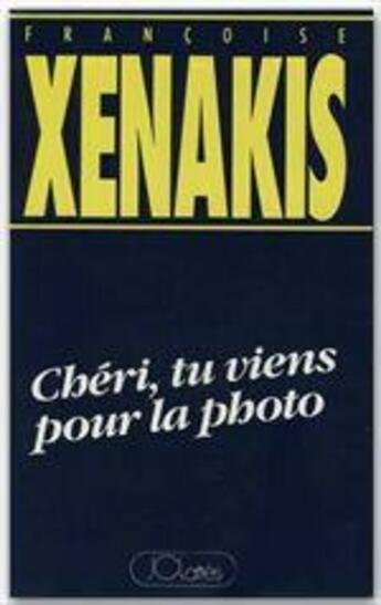 Couverture du livre « Chéri, tu viens pour la photo » de Francoise Xenakis aux éditions Jc Lattes