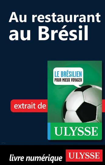 Couverture du livre « Au restaurant au Brésil (guide de conversation) » de Carolina Lopes Araujo aux éditions Ulysse