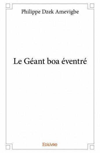 Couverture du livre « Le géant boa éventré » de Philippe Dzek Amevigbe aux éditions Edilivre-aparis