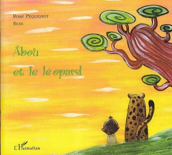 Couverture du livre « Abou Et Le Leopard » de Pequignot Rose/Sess aux éditions Harmattan