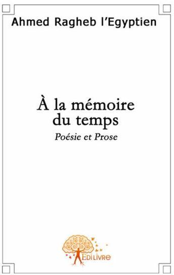 Couverture du livre « À la mémoire du temps » de Ahmed Ragheb Al Masr aux éditions Edilivre-aparis