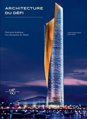 Couverture du livre « Architecture du défi ; péninsule arabique, les métropoles du désert » de Oscar Eugenio Bellini et Laura Daglio aux éditions White Star
