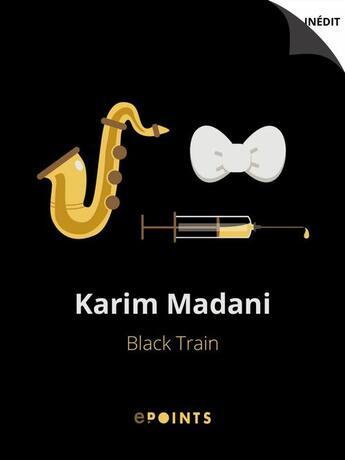 Couverture du livre « Black Train » de Karim Madani aux éditions Epoints
