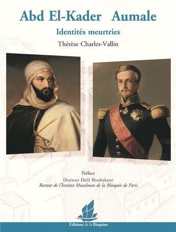 Couverture du livre « Abd el-Kader, Aumale ; identités meurtries » de Therese Charles-Vallin aux éditions La Bisquine