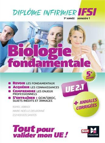 Couverture du livre « Biologie fondamentale UE 2.1 - semestre 1 ; infirmier en IFSI - DEI ; préparation complète (5e édition) » de Kamel Abbadi aux éditions Foucher