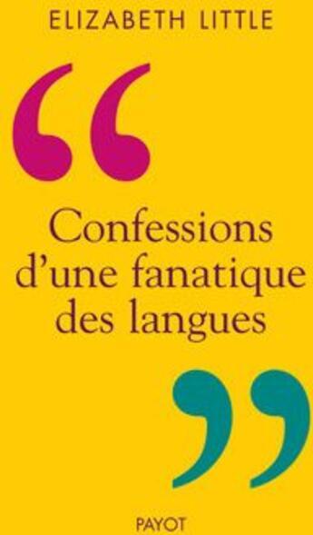 Couverture du livre « Confession d'une fanatique des langues » de Elizabeth Little aux éditions Payot
