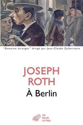 Couverture du livre « À Berlin, 1920-1933 » de Joseph Roth aux éditions Belles Lettres