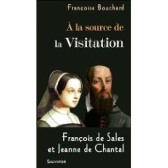 Couverture du livre « À la source de la Visitation ; François de Sales et Jeanne de Chantal » de Francoise Bouchard aux éditions Salvator