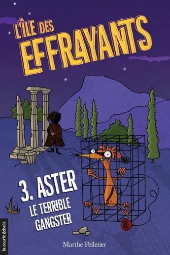 Couverture du livre « Aster, le terrible gangster » de Marthe Pelletier et Sara Fortier aux éditions Courte Echelle
