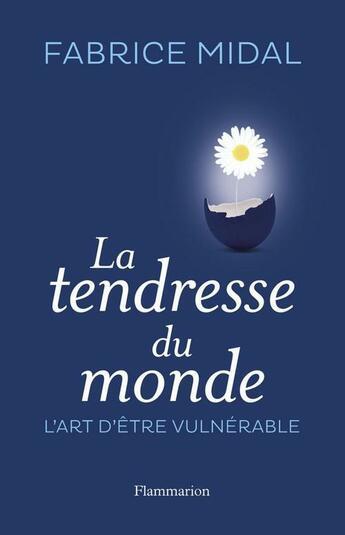 Couverture du livre « La tendresse du monde ; l'art d'être vulnérable » de Fabrice Midal aux éditions Flammarion
