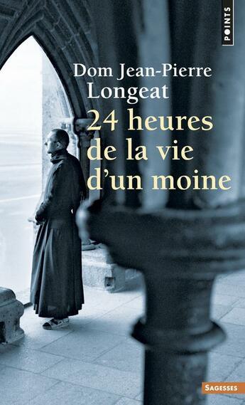 Couverture du livre « 24h de la vie d'un moine » de Dom Jean-Pierre Longeat aux éditions Points