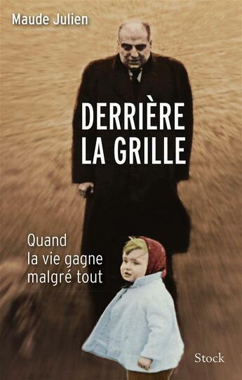 Couverture du livre « Derrière la grille ; quand la vie gagne malgré tout » de Ursula Gauthier et Maude Julien aux éditions Stock