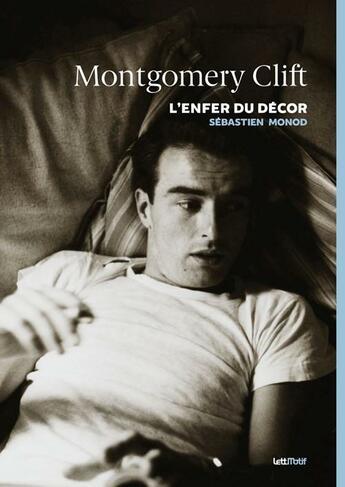 Couverture du livre « Montgomery Clift ; l'enfer du décor » de Sebastien Monod aux éditions Lettmotif