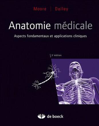 Couverture du livre « Anatomie médicale ; aspects fondamentaux et applications cliniques (3e édition) » de Kl Moore et Af Dalley aux éditions De Boeck Superieur