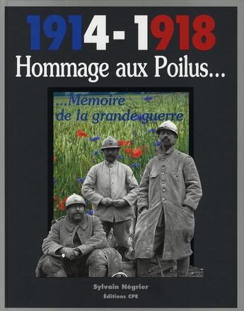 Couverture du livre « 1914-1918 hommage aux poilus... ; mémoire de la grande guerre » de Sylvain Negrier aux éditions Communication Presse Edition