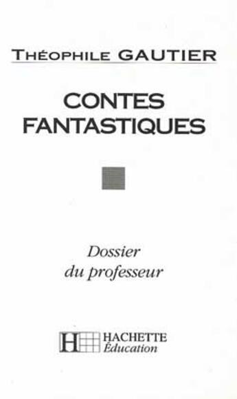 Couverture du livre « Contes fantastiques - dossier du professeur » de Gautier+Alvado aux éditions Hachette Education