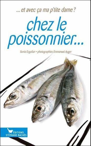 Couverture du livre « Chez le poissonnier » de Sonia Ezgulian et Emmanuel Auger aux éditions Stephane Baches