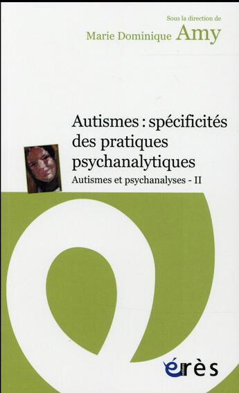 Couverture du livre « Autismes et psychanalyses t.2 ; autismes et TSA : spécificités des pratiques psychanalytiques » de Marie-Dominique Amy aux éditions Eres