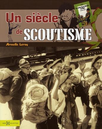 Couverture du livre « 100 Ans De Scoutisme » de Armelle Leroy aux éditions Hors Collection