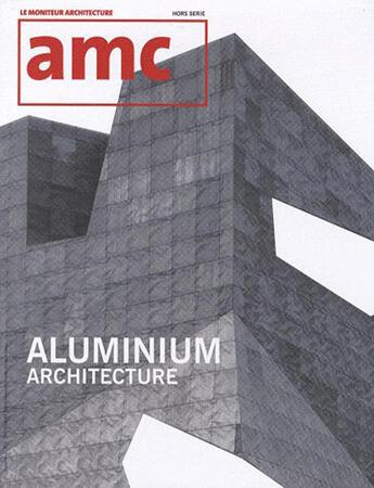 Couverture du livre « Revue Amc ; Aluminium ; Architecture » de Revue Amc aux éditions Le Moniteur