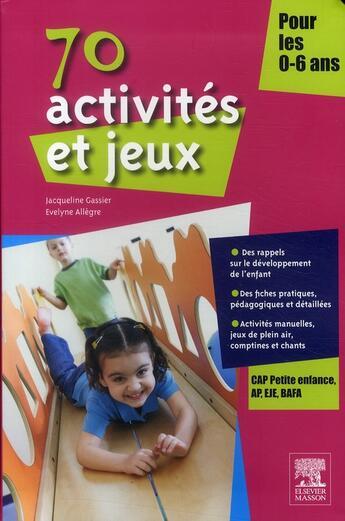 Couverture du livre « 70 activités et jeux pour les 0-6 ans » de Jacqueline Gassier et Evelyne Allegre aux éditions Elsevier-masson