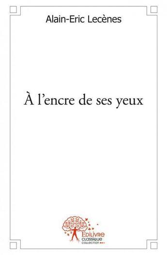 Couverture du livre « A L'Encre De Ses Yeux » de Alain-Eric Lecenes aux éditions Edilivre-aparis