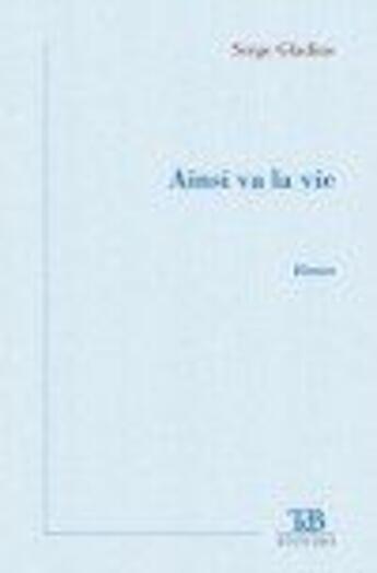 Couverture du livre « Ainsi va la vie » de Serge Gladine aux éditions Tdb