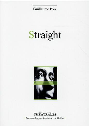 Couverture du livre « Straight » de Guillaume Poix aux éditions Theatrales