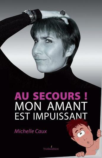 Couverture du livre « Au Secours ! Mon Amant Est Impuissant » de Michelle Caux aux éditions Yvelinedition