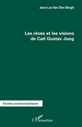 Couverture du livre « Les rêves et les visions de Carl Gustav Jung » de Jean-Luc Van Den Bergh aux éditions L'harmattan