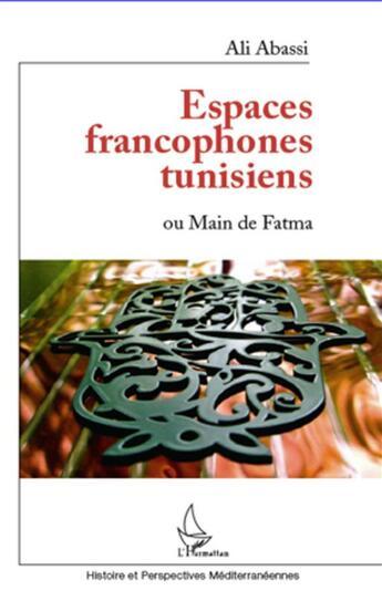Couverture du livre « Espaces francophones tunisiens ou main de Fatma » de Ali Abassi aux éditions L'harmattan