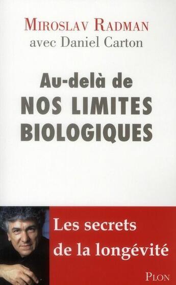 Couverture du livre « Au-delà de nos limites biologiques » de Miroslav Radman et Daniel Carton aux éditions Plon